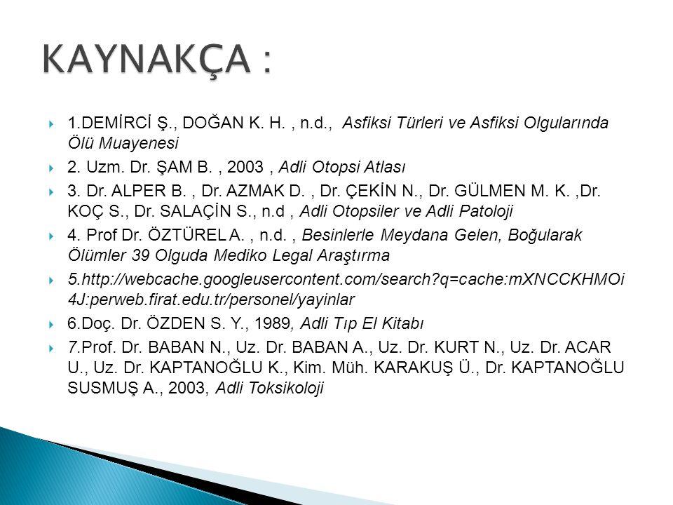 KAYNAKÇA :  1.DEMİRCİ Ş., DOĞAN K. H., n.d., Asfiksi Türleri ve Asfiksi Olgularında Ölü Muayenesi  2. Uzm. Dr. ŞAM B., 2003, Adli Otopsi Atlası  3.