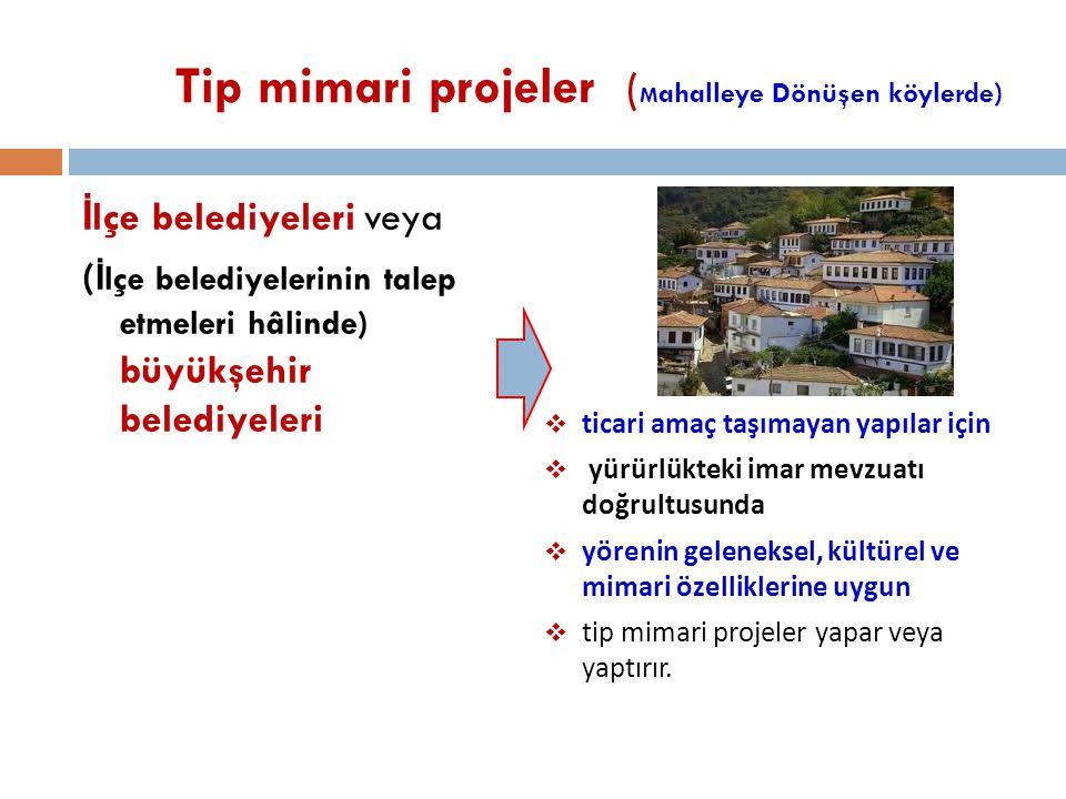 Tip mimari projeler ( M ahalleye Dönüşen köylerde) İ lçe belediyeleri veya ( İ lçe belediyelerinin talep etmeleri hâlinde) büyükşehir belediyeleri  t
