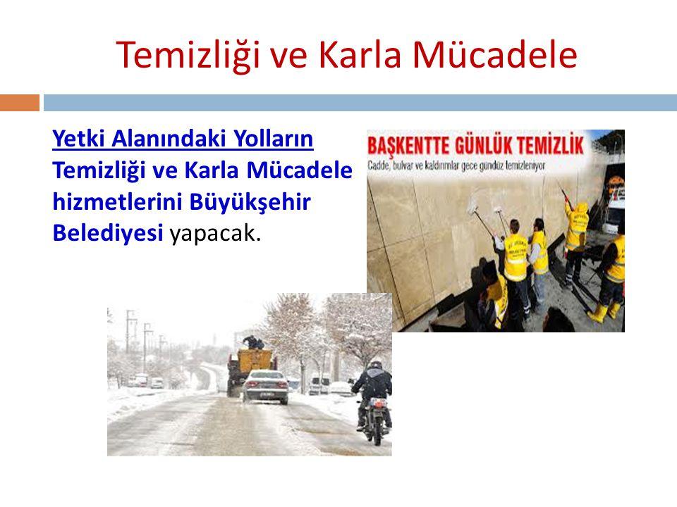 Temizliği ve Karla Mücadele Yetki Alanındaki Yolların Temizliği ve Karla Mücadele hizmetlerini Büyükşehir Belediyesi yapacak.
