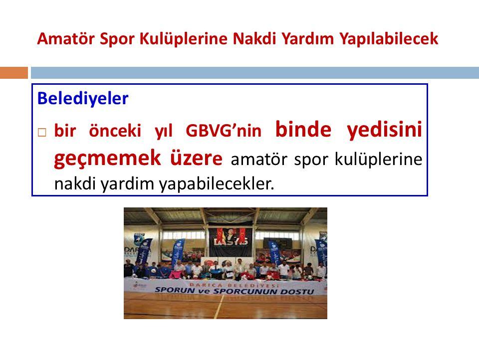 Amatör Spor Kulüplerine Nakdi Yardım Yapılabilecek Belediyeler  bir önceki yıl GBVG'nin binde yedisini geçmemek üzer e amatör spor kulüplerine nakdi