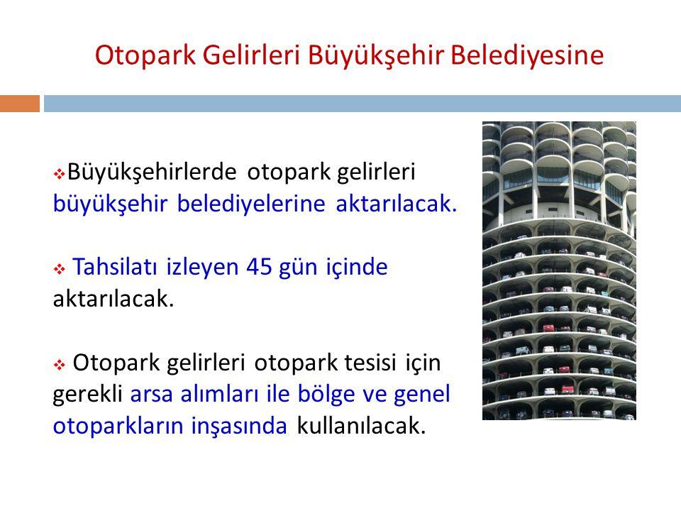 Otopark Gelirleri Büyükşehir Belediyesine  Büyükşehirlerde otopark gelirleri büyükşehir belediyelerine aktarılacak.  Tahsilatı izleyen 45 gün içinde