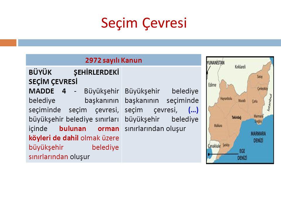 Seçim Çevresi 2972 sayılı Kanun BÜYÜK ŞEHİRLERDEKİ SEÇİM ÇEVRESİ MADDE 4 - Büyükşehir belediye başkanının seçiminde seçim çevresi, büyükşehir belediye