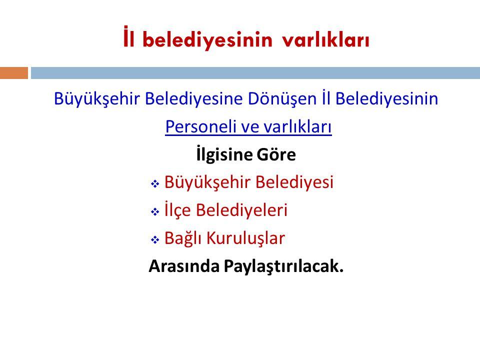 İ l belediyesinin varlıkları Büyükşehir Belediyesine Dönüşen İl Belediyesinin Personeli ve varlıkları İlgisine Göre  Büyükşehir Belediyesi  İlçe Bel