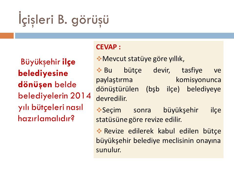 İ çişleri B. görüşü Büyükşehir ilçe belediyesine dönüşen belde belediyelerin 2014 yılı bütçeleri nasıl hazırlamalıdır? CEVAP :  Mevcut statüye göre y