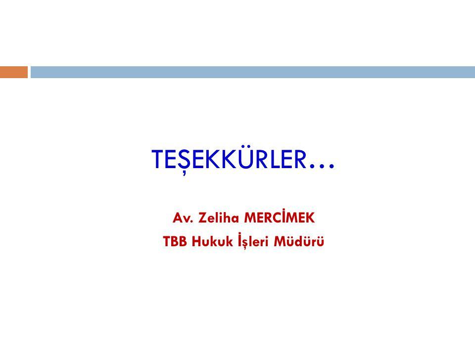 TEŞEKKÜRLER… Av. Zeliha MERC İ MEK TBB Hukuk İ şleri Müdürü