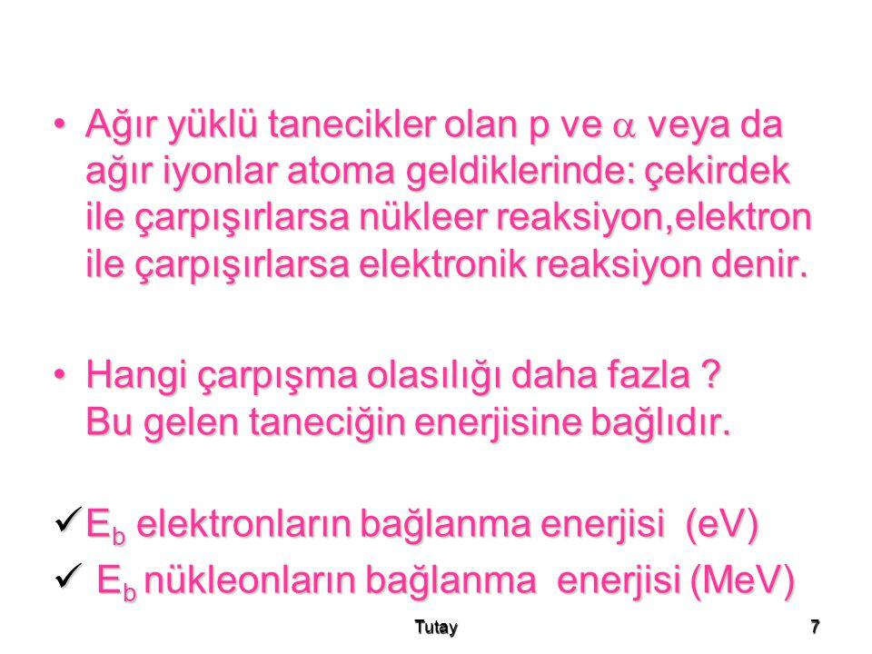 Tutay18 •Elektronlar: Elektronlar pozitif ve negatif tıpkı ağır yüklü parçacıklar gibi atomik elektronlarla Coulomb saçılması ile etkileşirler.