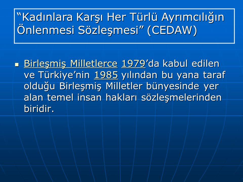  Birleşmiş Milletlerce 1979'da kabul edilen ve Türkiye'nin 1985 yılından bu yana taraf olduğu Birleşmiş Milletler bünyesinde yer alan temel insan hak