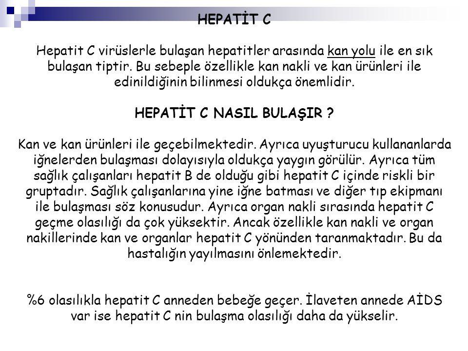 HEPATİT C Hepatit C virüslerle bulaşan hepatitler arasında kan yolu ile en sık bulaşan tiptir. Bu sebeple özellikle kan nakli ve kan ürünleri ile edin