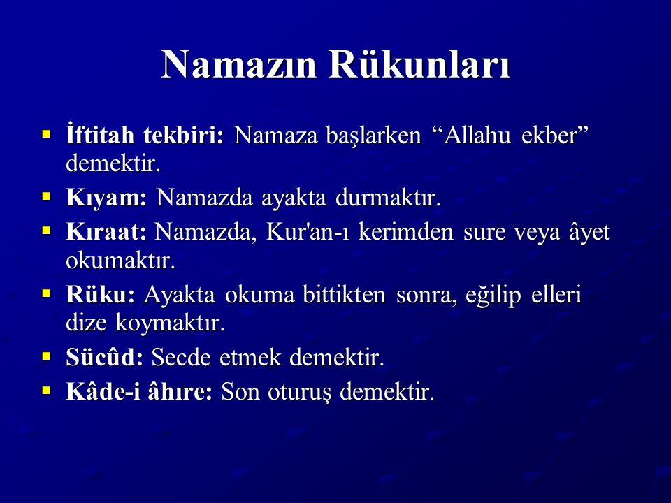 """Namazın Rükunları  İftitah tekbiri: Namaza başlarken """"Allahu ekber"""" demektir.  Kıyam: Namazda ayakta durmaktır.  Kıraat: Namazda, Kur'an-ı kerimden"""