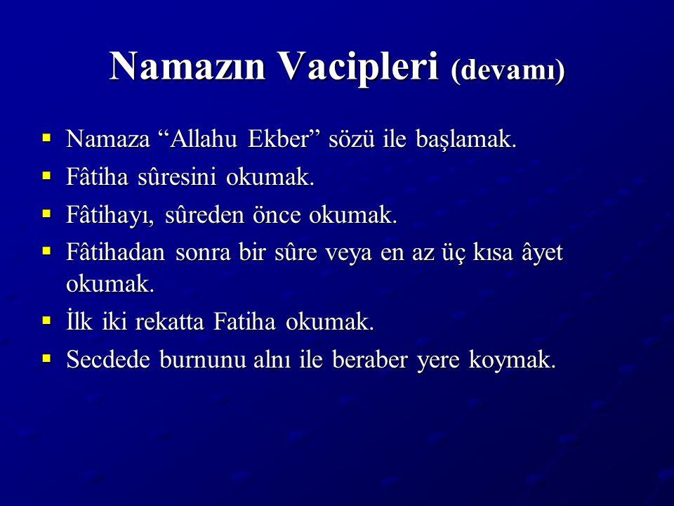 """Namazın Vacipleri (devamı)  Namaza """"Allahu Ekber"""" sözü ile başlamak.  Fâtiha sûresini okumak.  Fâtihayı, sûreden önce okumak.  Fâtihadan sonra bir"""