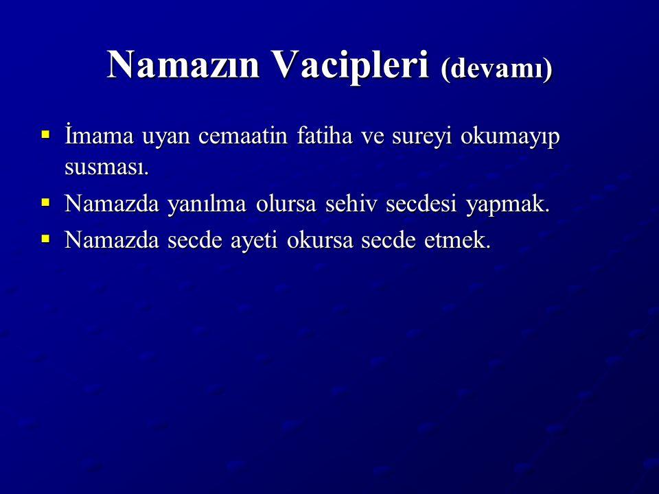 Namazın Vacipleri (devamı)  İmama uyan cemaatin fatiha ve sureyi okumayıp susması.
