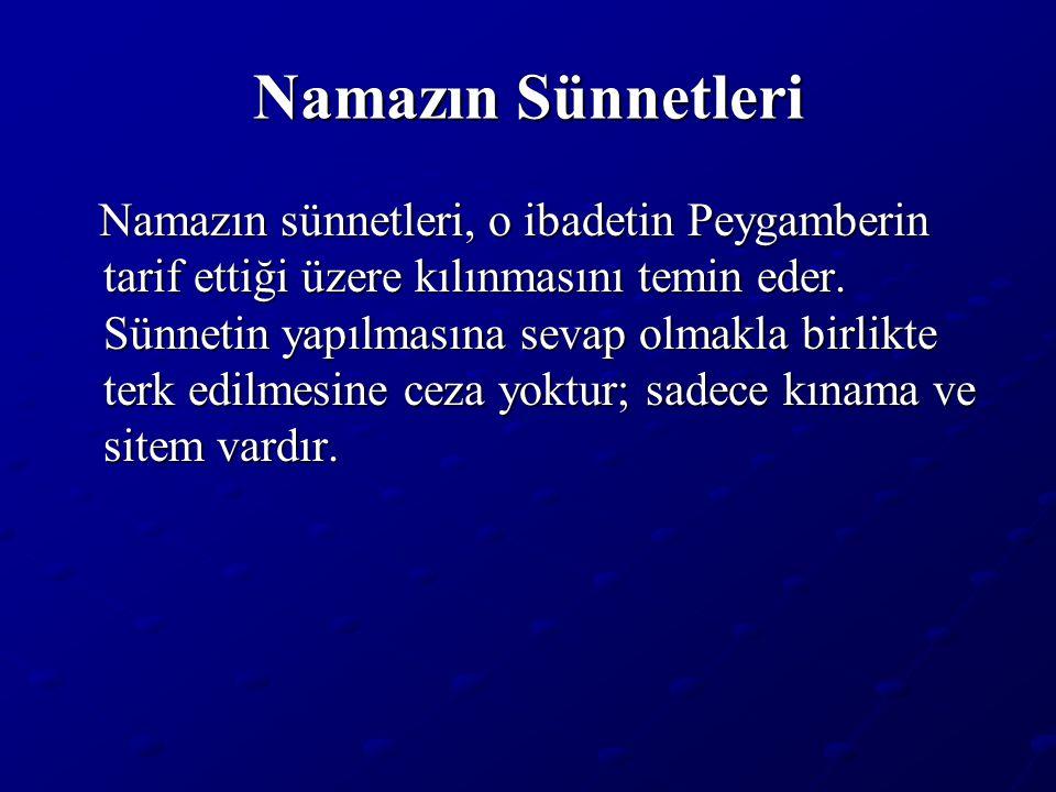 Namazın Sünnetleri Namazın sünnetleri, o ibadetin Peygamberin tarif ettiği üzere kılınmasını temin eder. Sünnetin yapılmasına sevap olmakla birlikte t