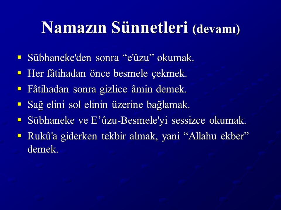 Namazın Sünnetleri (devamı)  Sübhaneke den sonra e ûzu okumak.