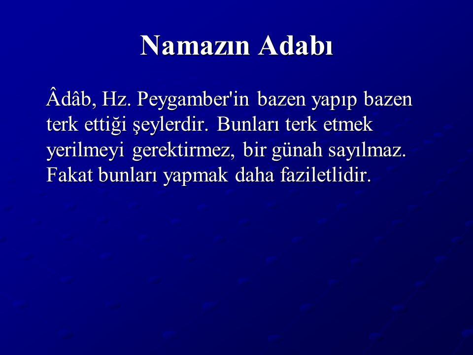 Namazın Adabı Âdâb, Hz.Peygamber in bazen yapıp bazen terk ettiği şeylerdir.
