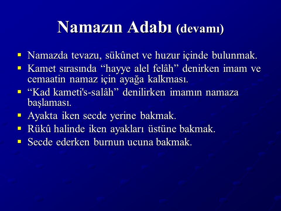 """Namazın Adabı (devamı)  Namazda tevazu, sükûnet ve huzur içinde bulunmak.  Kamet sırasında """"hayye alel felâh"""" denirken imam ve cemaatin namaz için a"""