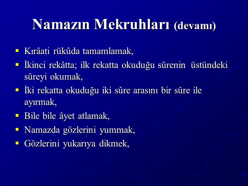 Namazın Mekruhları (devamı)  Kırâati rükûda tamamlamak,  İkinci rekâtta; ilk rekatta okuduğu sûrenin üstündeki sûreyi okumak,  İki rekatta okuduğu