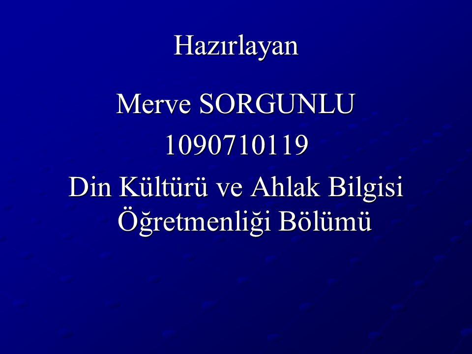 Hazırlayan Merve SORGUNLU 1090710119 Din Kültürü ve Ahlak Bilgisi Öğretmenliği Bölümü