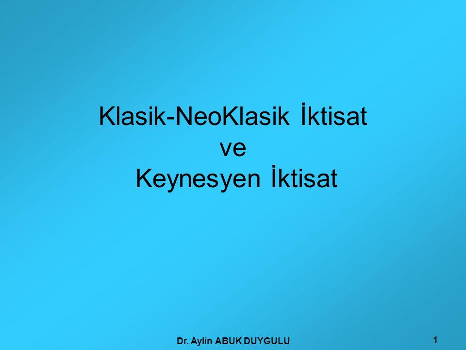 Dr. Aylin ABUK DUYGULU 1 Klasik-NeoKlasik İktisat ve Keynesyen İktisat