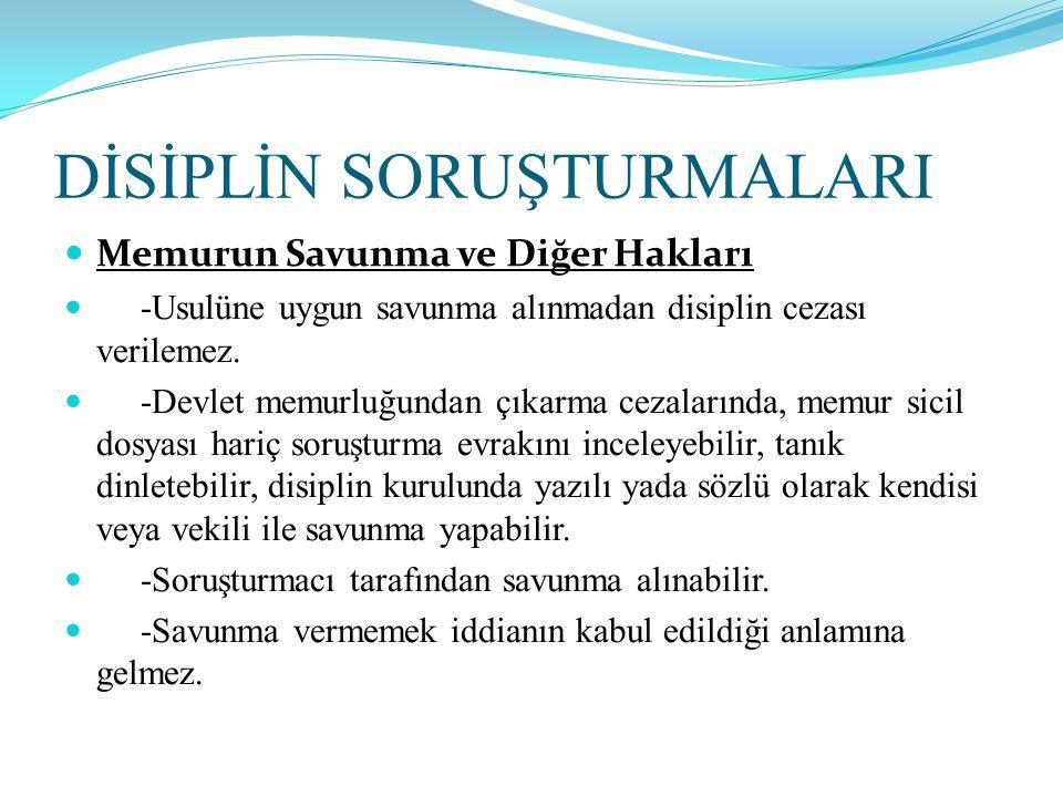 DİSİPLİN SORUŞTURMALARI  Memurun Savunma ve Diğer Hakları  -Usulüne uygun savunma alınmadan disiplin cezası verilemez.  -Devlet memurluğundan çıkar