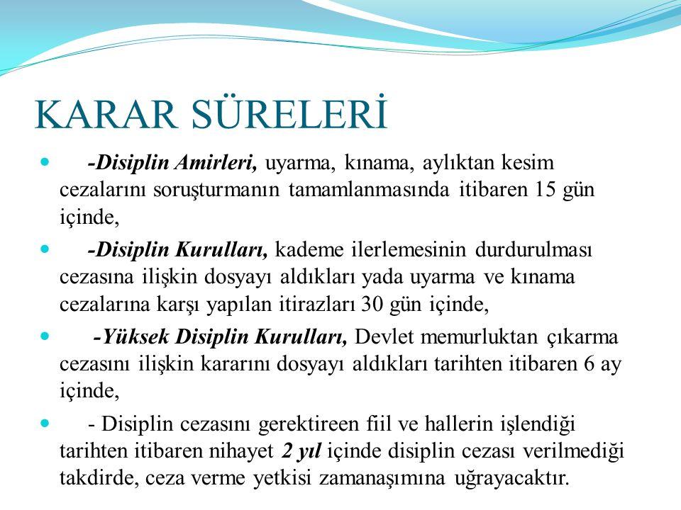 KARAR SÜRELERİ  -Disiplin Amirleri, uyarma, kınama, aylıktan kesim cezalarını soruşturmanın tamamlanmasında itibaren 15 gün içinde,  -Disiplin Kurul