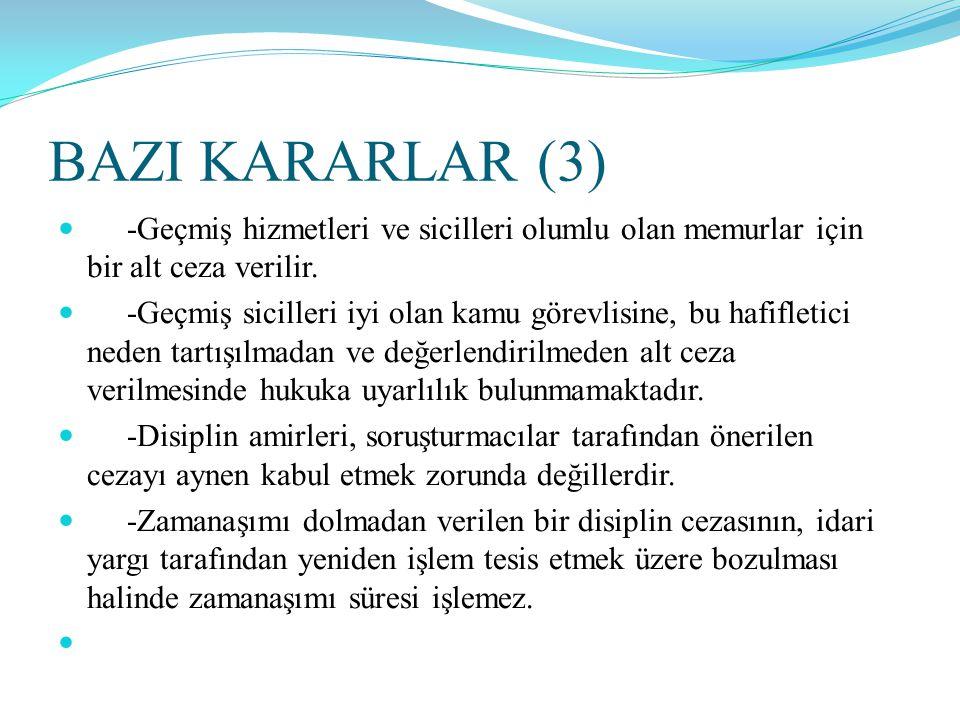 BAZI KARARLAR (3)  -Geçmiş hizmetleri ve sicilleri olumlu olan memurlar için bir alt ceza verilir.  -Geçmiş sicilleri iyi olan kamu görevlisine, bu