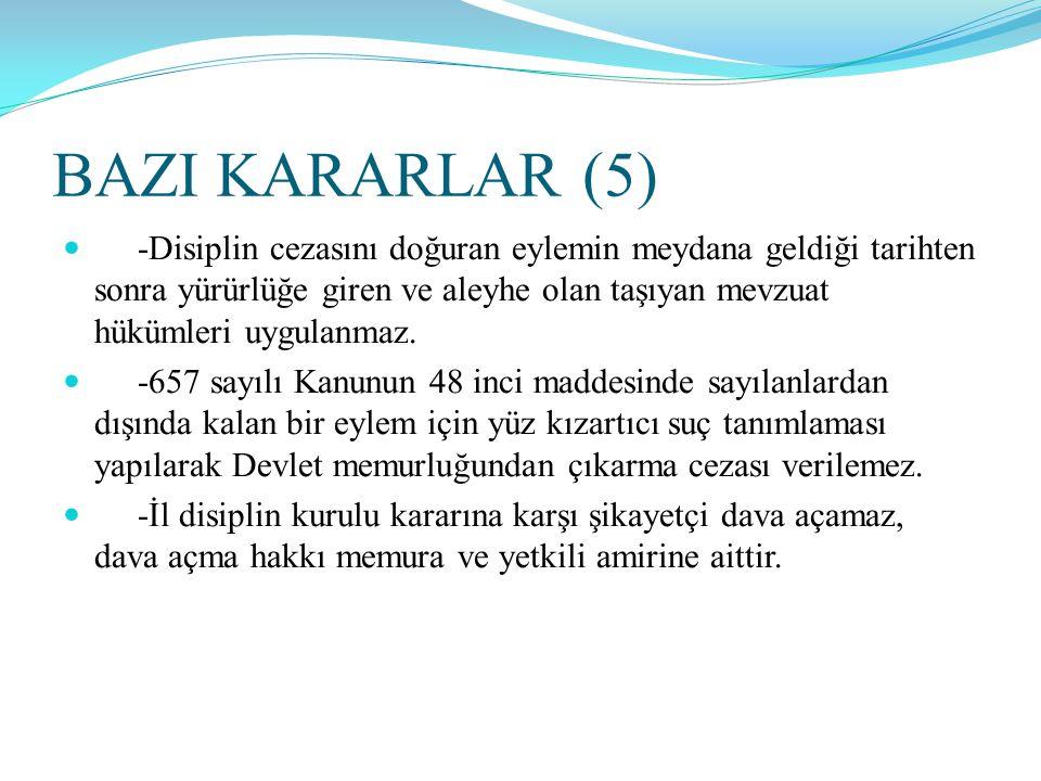 BAZI KARARLAR (5)  -Disiplin cezasını doğuran eylemin meydana geldiği tarihten sonra yürürlüğe giren ve aleyhe olan taşıyan mevzuat hükümleri uygulan