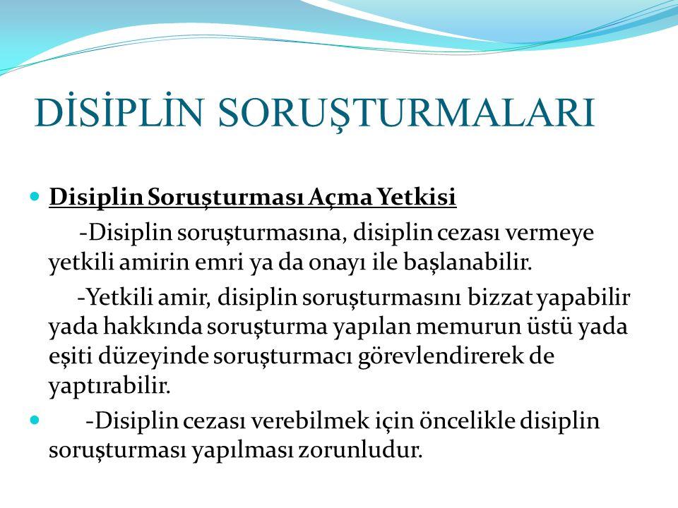 DİSİPLİN SORUŞTURMALARI  Disiplin Soruşturması Açma Yetkisi -Disiplin soruşturmasına, disiplin cezası vermeye yetkili amirin emri ya da onayı ile baş