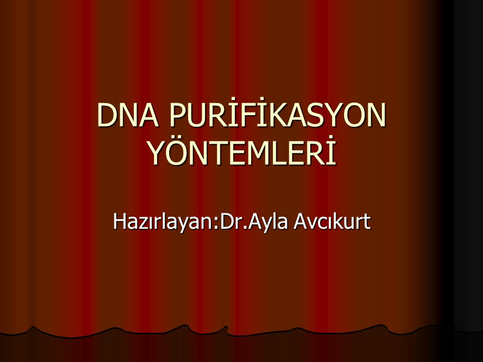 DNA PURİFİKASYON YÖNTEMLERİ Hazırlayan:Dr.Ayla Avcıkurt