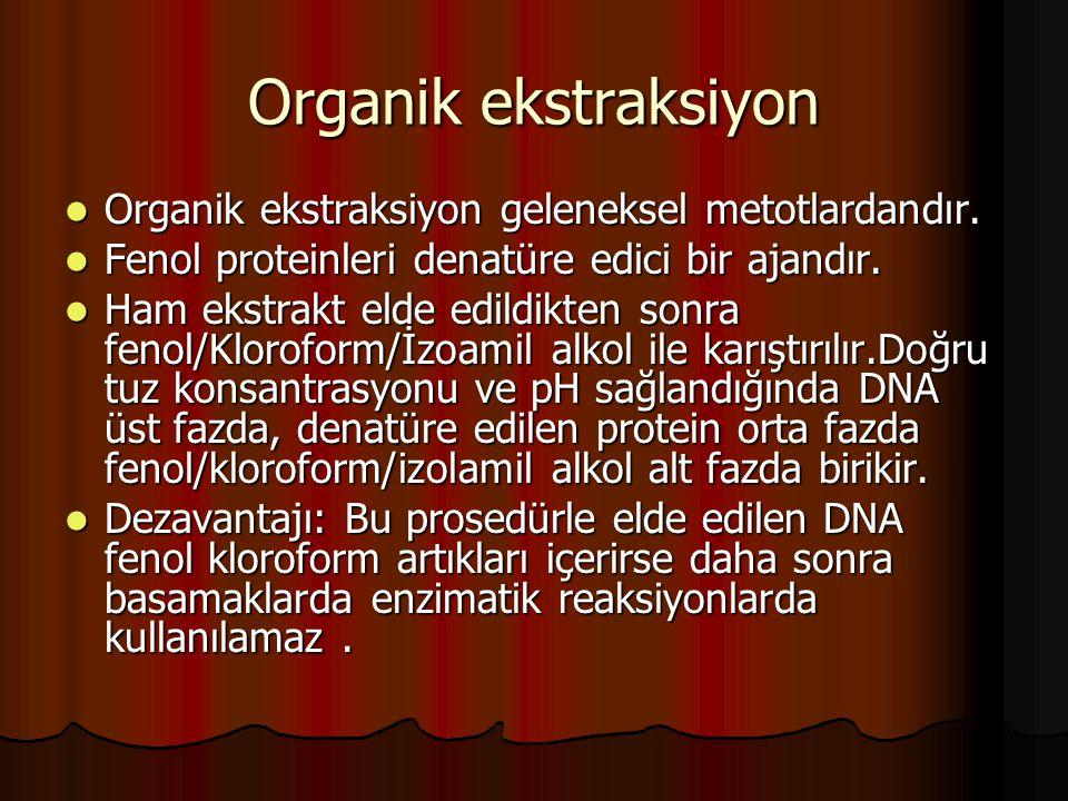 Organik ekstraksiyon  Organik ekstraksiyon geleneksel metotlardandır.  Fenol proteinleri denatüre edici bir ajandır.  Ham ekstrakt elde edildikten