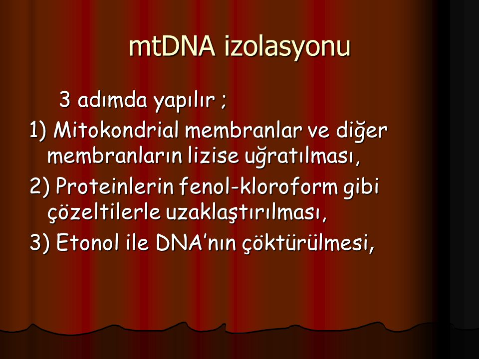 mtDNA izolasyonu 3 adımda yapılır ; 3 adımda yapılır ; 1) Mitokondrial membranlar ve diğer membranların lizise uğratılması, 2) Proteinlerin fenol-klor