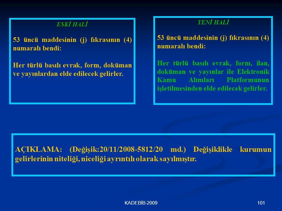 101KADEBİB-2009 ESKİ HALİ 53 üncü maddesinin (j) fıkrasının (4) numaralı bendi: Her türlü basılı evrak, form, doküman ve yayınlardan elde edilecek gel
