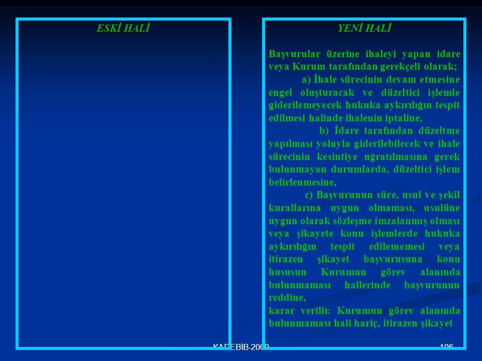 106KADEBİB-2009 ESKİ HALİ YENİ HALİ Başvurular üzerine ihaleyi yapan idare veya Kurum tarafından gerekçeli olarak; a) İhale sürecinin devam etmesine e
