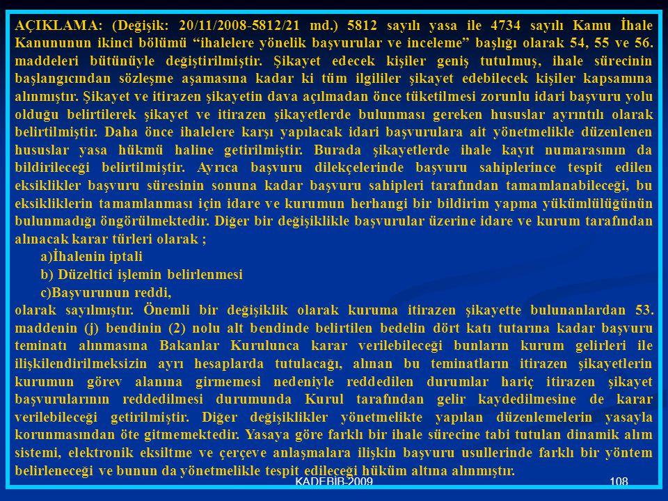 """108KADEBİB-2009 AÇIKLAMA: (Değişik: 20/11/2008-5812/21 md.) 5812 sayılı yasa ile 4734 sayılı Kamu İhale Kanununun ikinci bölümü """"ihalelere yönelik baş"""