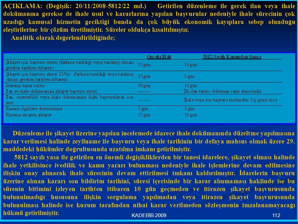 112KADEBİB-2009 AÇIKLAMA: (Değişik: 20/11/2008-5812/22 md.) Getirilen düzenleme ile gerek ilan veya ihale dokümanına gerekse de ihale usul ve kararlar