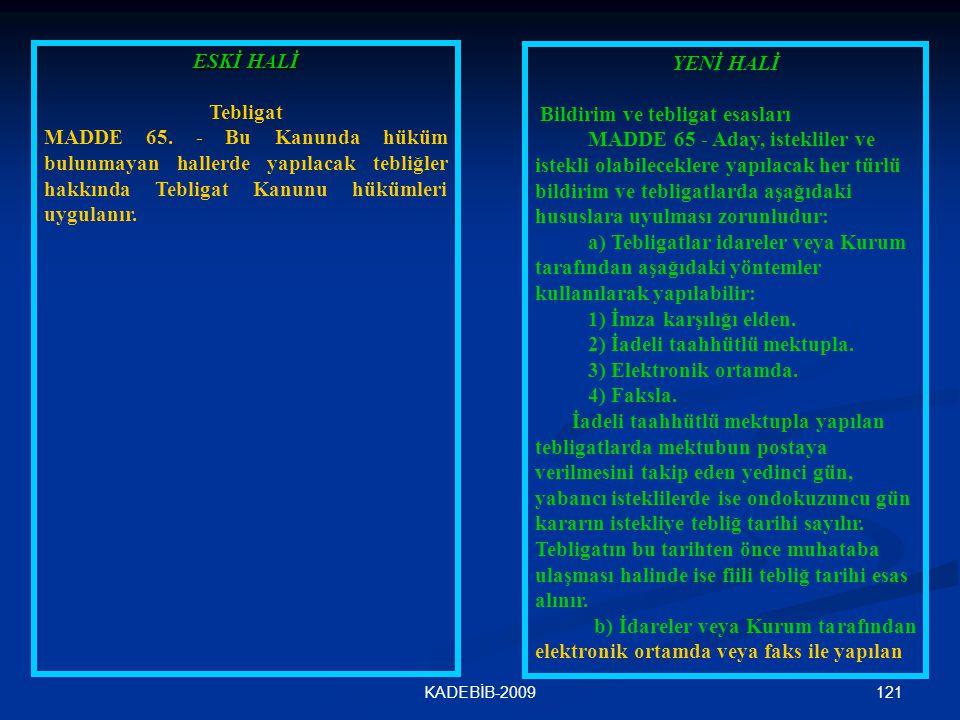 121KADEBİB-2009 ESKİ HALİ Tebligat MADDE 65. - Bu Kanunda hüküm bulunmayan hallerde yapılacak tebliğler hakkında Tebligat Kanunu hükümleri uygulanır.