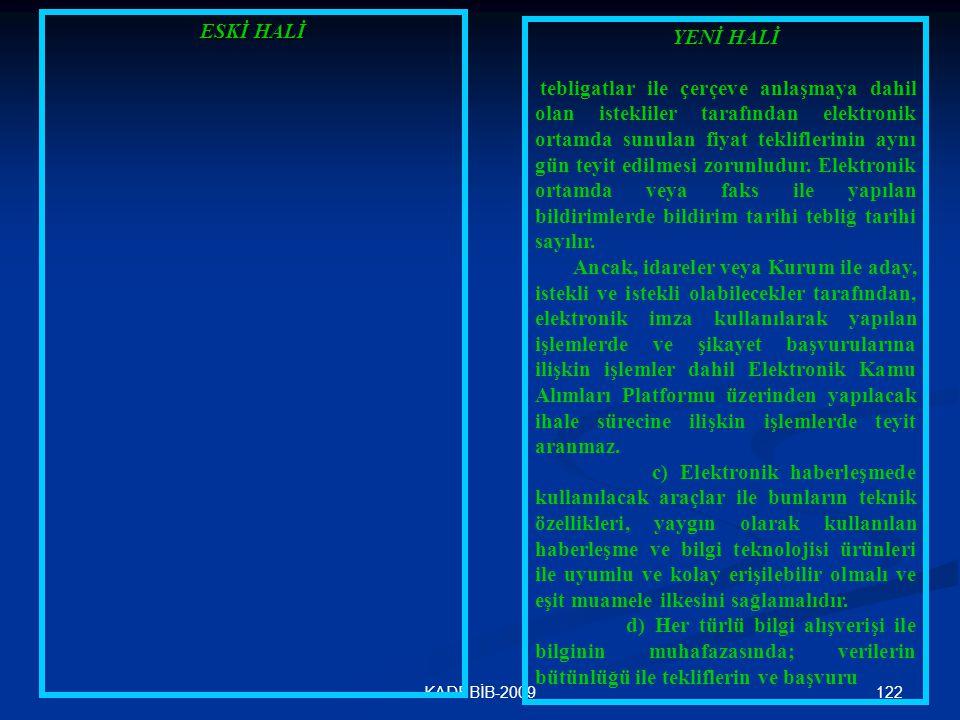 122KADEBİB-2009 ESKİ HALİ YENİ HALİ tebligatlar ile çerçeve anlaşmaya dahil olan istekliler tarafından elektronik ortamda sunulan fiyat tekliflerinin