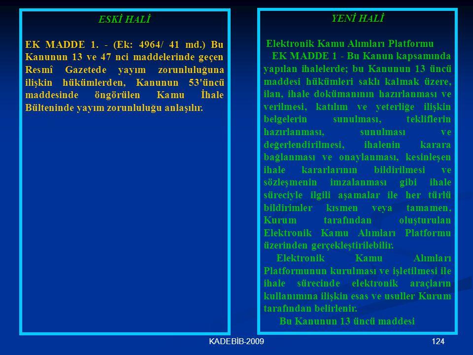 124KADEBİB-2009 ESKİ HALİ EK MADDE 1. - (Ek: 4964/ 41 md.) Bu Kanunun 13 ve 47 nci maddelerinde geçen Resmî Gazetede yayım zorunluluğuna ilişkin hüküm