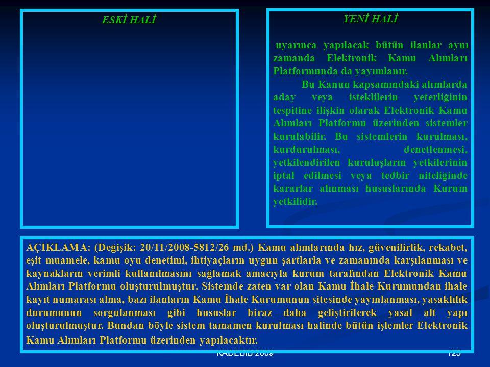 125KADEBİB-2009 ESKİ HALİ YENİ HALİ uyarınca yapılacak bütün ilanlar aynı zamanda Elektronik Kamu Alımları Platformunda da yayımlanır. Bu Kanun kapsam