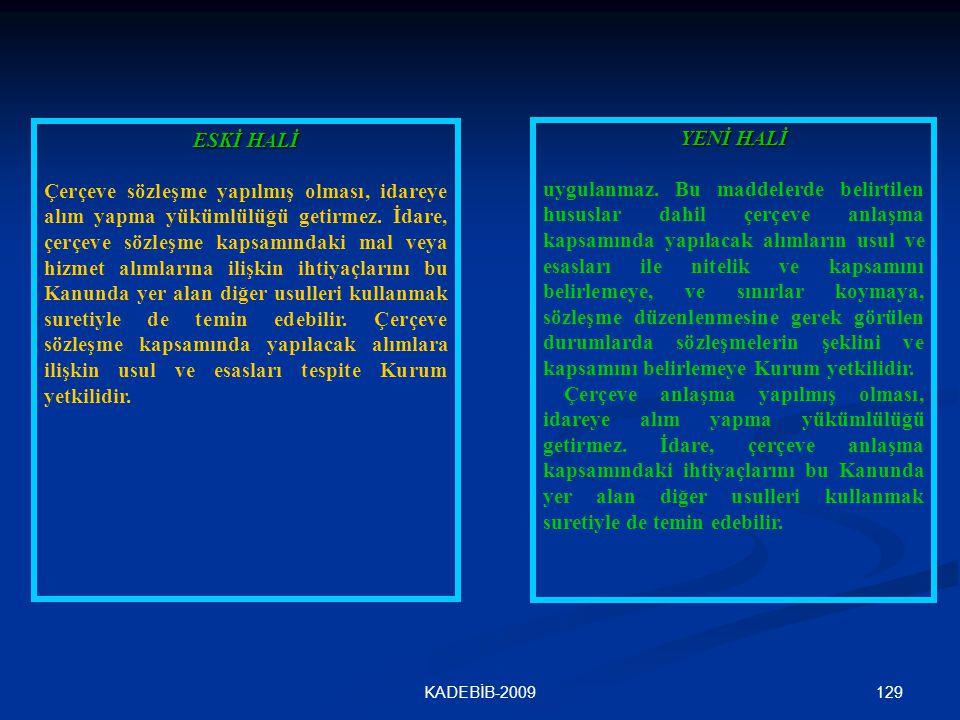 129KADEBİB-2009 ESKİ HALİ Çerçeve sözleşme yapılmış olması, idareye alım yapma yükümlülüğü getirmez. İdare, çerçeve sözleşme kapsamındaki mal veya hiz