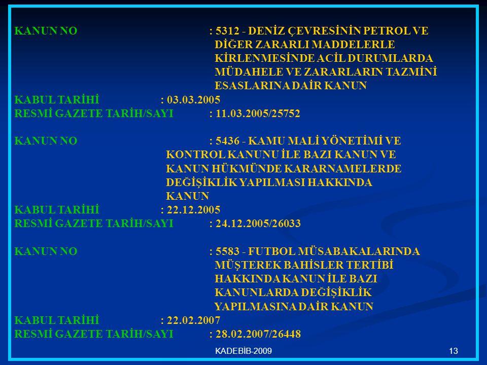 13KADEBİB-2009 KANUN NO : 5312 - DENİZ ÇEVRESİNİN PETROL VE DİĞER ZARARLI MADDELERLE KİRLENMESİNDE ACİL DURUMLARDA MÜDAHELE VE ZARARLARIN TAZMİNİ ESAS