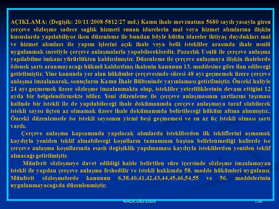 130KADEBİB-2009 AÇIKLAMA: (Değişik: 20/11/2008-5812/27 md.) Kamu ihale mevzuatına 5680 sayılı yasayla giren çerçeve sözleşme sadece sağlık hizmeti sun