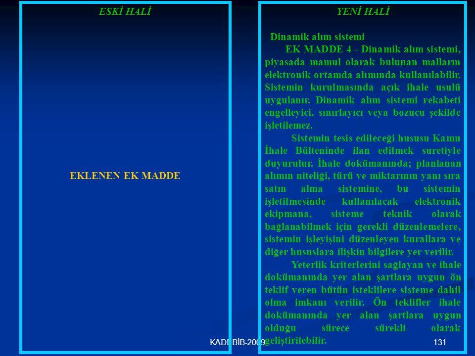 131KADEBİB-2009 ESKİ HALİ EKLENEN EK MADDE YENİ HALİ Dinamik alım sistemi EK MADDE 4 - Dinamik alım sistemi, piyasada mamul olarak bulunan malların el