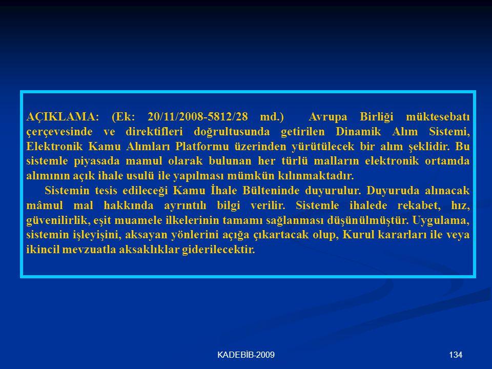 134KADEBİB-2009 AÇIKLAMA: (Ek: 20/11/2008-5812/28 md.) Avrupa Birliği müktesebatı çerçevesinde ve direktifleri doğrultusunda getirilen Dinamik Alım Si
