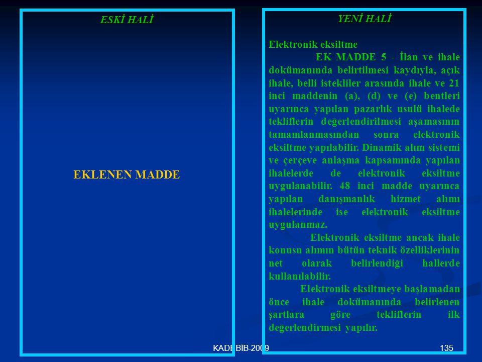 135KADEBİB-2009 ESKİ HALİ EKLENEN MADDE YENİ HALİ Elektronik eksiltme EK MADDE 5 - İlan ve ihale dokümanında belirtilmesi kaydıyla, açık ihale, belli