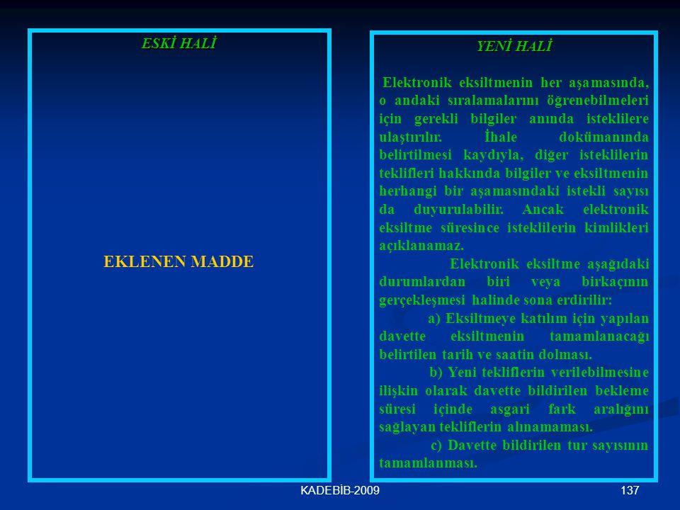 137KADEBİB-2009 ESKİ HALİ EKLENEN MADDE YENİ HALİ Elektronik eksiltmenin her aşamasında, o andaki sıralamalarını öğrenebilmeleri için gerekli bilgiler