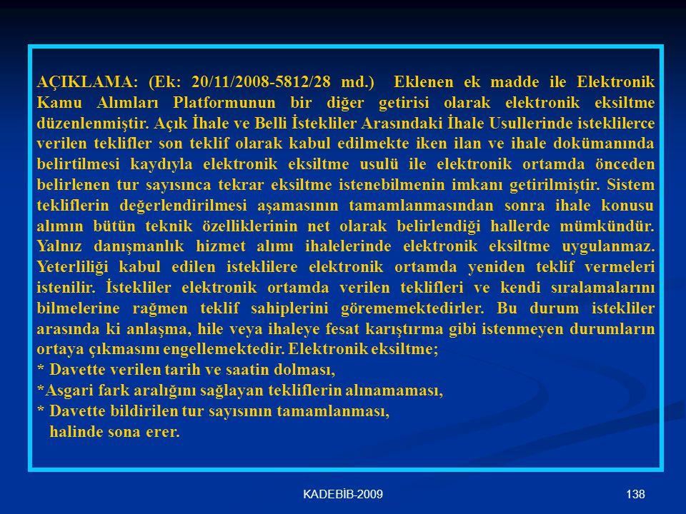 138KADEBİB-2009 AÇIKLAMA: (Ek: 20/11/2008-5812/28 md.) Eklenen ek madde ile Elektronik Kamu Alımları Platformunun bir diğer getirisi olarak elektronik