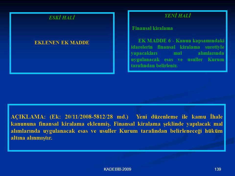 139KADEBİB-2009 ESKİ HALİ EKLENEN EK MADDE YENİ HALİ Finansal kiralama EK MADDE 6 - Kanun kapsamındaki idarelerin finansal kiralama suretiyle yapacakl