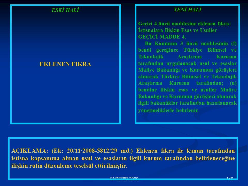 140KADEBİB-2009 ESKİ HALİ EKLENEN FIKRA YENİ HALİ Geçici 4 üncü maddesine eklenen fıkra: İstisnalara İlişkin Esas ve Usuller GEÇİCİ MADDE 4. Bu Kanunu