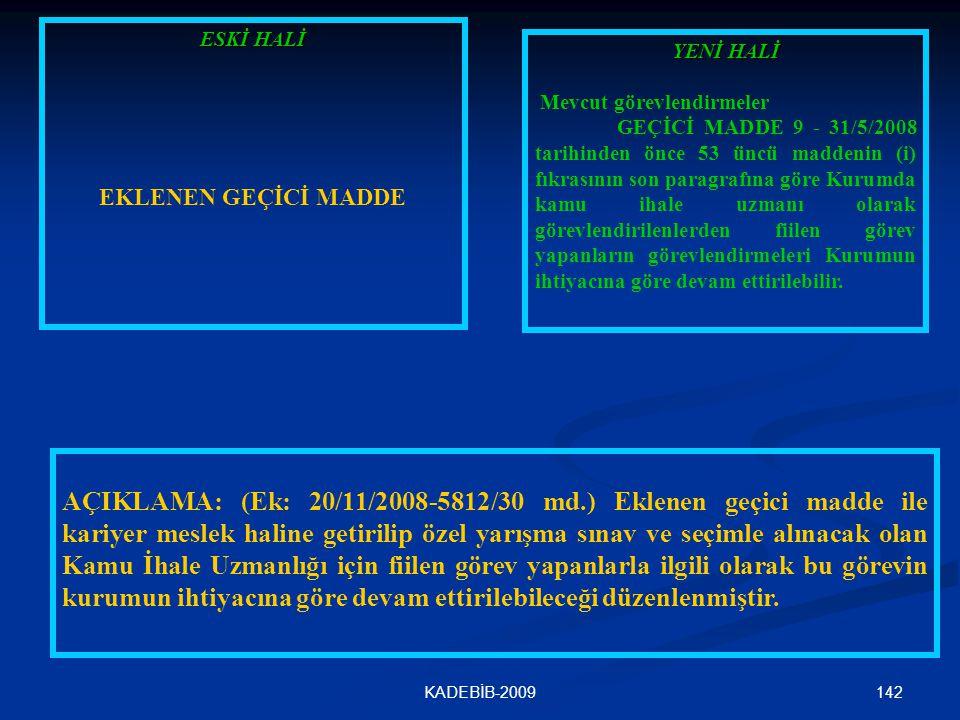 142KADEBİB-2009 ESKİ HALİ EKLENEN GEÇİCİ MADDE YENİ HALİ Mevcut görevlendirmeler GEÇİCİ MADDE 9 - 31/5/2008 tarihinden önce 53 üncü maddenin (i) fıkra