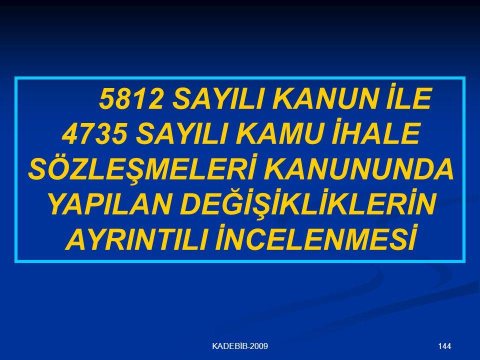 144KADEBİB-2009 5812 SAYILI KANUN İLE 4735 SAYILI KAMU İHALE SÖZLEŞMELERİ KANUNUNDA YAPILAN DEĞİŞİKLİKLERİN AYRINTILI İNCELENMESİ